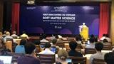 Hội nghị khoa học về Vật chất mềm lần đầu tiên được tổ chức tại Việt Nam