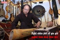 Nghệ nhân phố cổ gìn giữ nghề làm đàn dân tộc